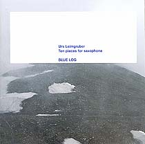 Urs Leimgruber - Blue Log: Ten Pieces For Saxophone